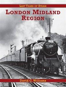 London Midland Region: Last Years of Steam