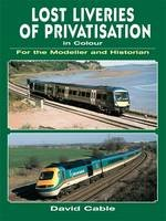 Lost Liveries of Privatisation In Colour: Modeller & Histo