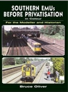 Southern EMUs Before Privatisation in Colour for the Modeller and Historian