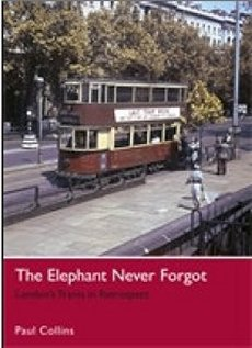 The Elephant Never Forgot: London's Trams in Retrospect