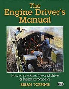 Engine Driver's Manual: How To Prep,fire & Drive Steam Loco