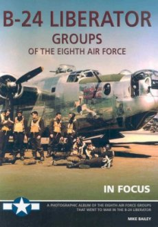 B-24 Liberator Groups of the 8th Air Force: In Focus