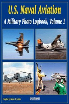U.S. Naval Aviation: A Military Photo Logbook Vol 1
