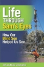 Life Through Sams Eyes: How Our Blind Son Helped Us See